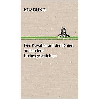 Der Kavalier Auf Den Knien Und Andere Liebesgeschichten von Klabund