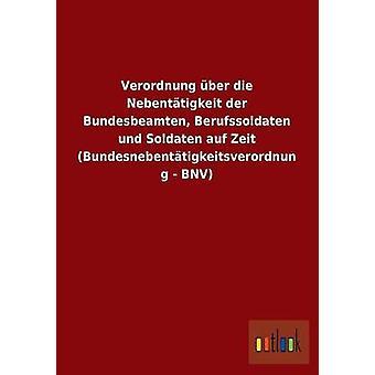 Verordnung Uber Die Nebentatigkeit Der Bundesbeamten Berufssoldaten Und Soldaten Auf Zeit Bundesnebentatigkeitsverordnung Bnv door Outlook Verlag