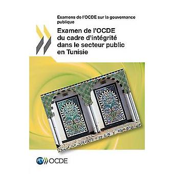 Examens de LOcde Sur La Gouvernance Publique Examen de LOcde Du Cadre DIntegrite Dans Le Secteur Public En Tunisie by Oecd
