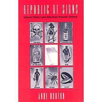 Republic of Signs - Liberal Theory and American Popular Culture by Ann