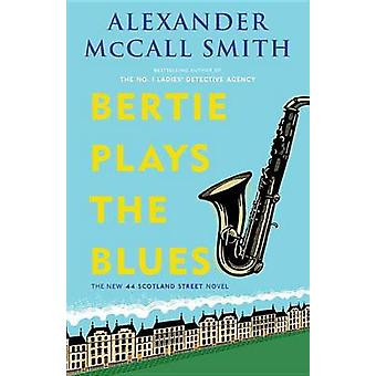 Bertie Plays the Blues by Professor of Medical Law Alexander McCall S