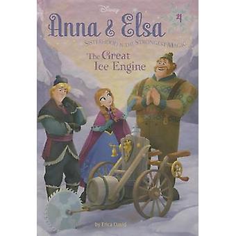 Anna & Elsa #4 - The Great Ice Engine (Disney Frozen) by Erica David -