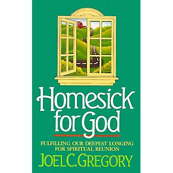 Homesick for God - Fulfilling Our Deepest Longing for Spiritual Reunio