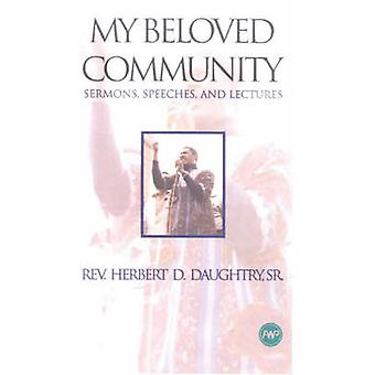 My Beloved Community - Sermons - Speeches and Lectures by Herbert Daug