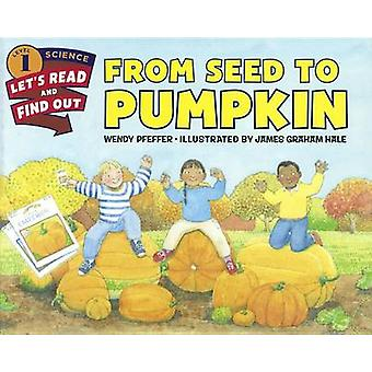 From Seed to Pumpkin by Wendy Pfeffer - James Graham Hale - 978141773