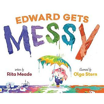Edward Gets Messy by Rita Meade - Olga Stern - 9781481437776 Book