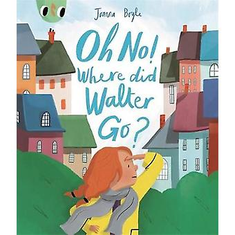 Oh No! Where did Walter go? by Joanna Boyle - 9781783706310 Book
