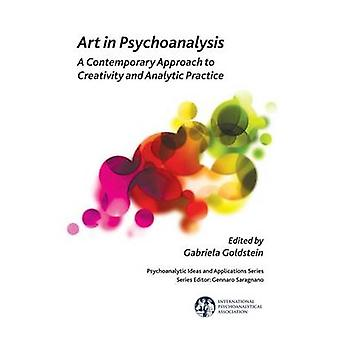 Art in Psychoanalysis - A Contemporary Approach to Creativity and Anal