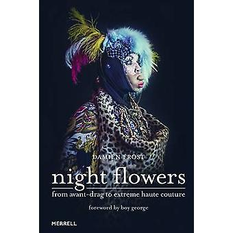 Night Flowers - From Avant-Drag to Extreme Haute-Couture by Damien Fro
