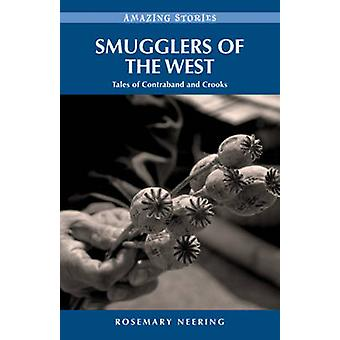 Smugglers of the West - Tales of Contraband & Crooks by Rosemary Neeri