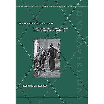 Rewriting the Jew: Assimilation Narratives in the Russian Empire (Contraversions: Jews & Other Differences)