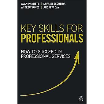 Compétences clés pour les professionnels Comment réussir dans les services professionnels par Pannett et Alan
