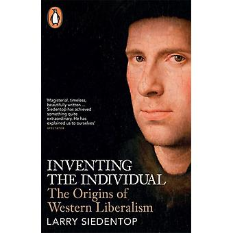 Inventing the Individual: The Origins of Western Liberalism (Paperback) by Siedentop Larry