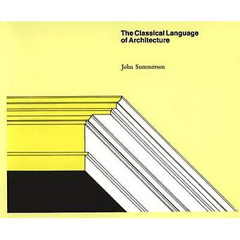 The Classical Language of Architecture by John Summerson - 9780262690