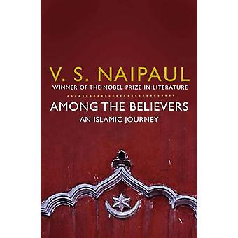 Among the Believers - An Islamic Journey by V. S. Naipaul - 9780330522