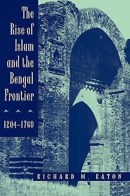 The Rise of Islam and the Bengal Frontier - 1204-1760 by Richard Maxw