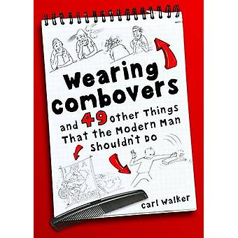 Wearing Combovers and 49 Other Things That the Modern Man Shouldn't D