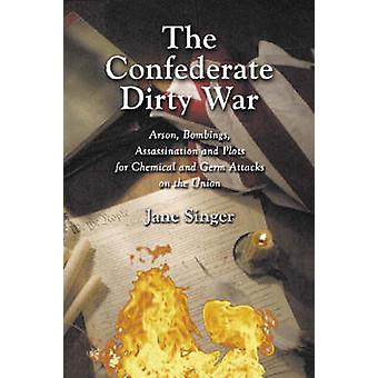 The Confederate Dirty War - Arson - Bombings - Assassination and Plots