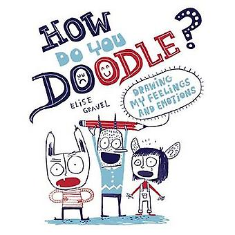 How Do You Doodle? - Drawing My Feelings and Emotions by Elise Gravel