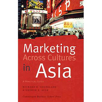 Marketing Across Cultures in Asia - A Practical Guide by Richard R. Ge