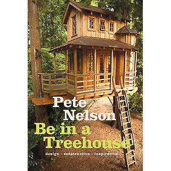 Be in a TreehouseDesign Construction Inspiration par Pete Nelson