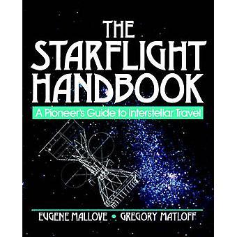 The Starflight Handbook - Pioneer's Guide to Interstellar Travel by Eu