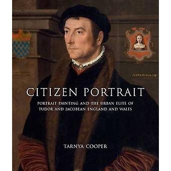 Citizen Portrait - Portrait Painting and the Urban Elite of Tudor and