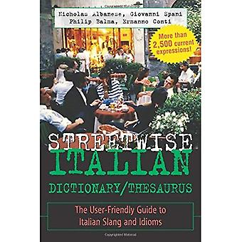 Streetwise Italian Dictionary/Thesaurus: The User-Friendly Guide to Spanish Slang and Idioms: The User-friendly Guide to Italian Slang and Idioms (Streetwise!Series)