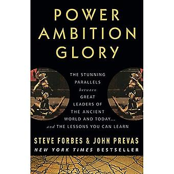 Power Ambition Glory: The Stunning Parallels Between Great Leaders of the Ancient World and Today... and the Lessons You Can Learn