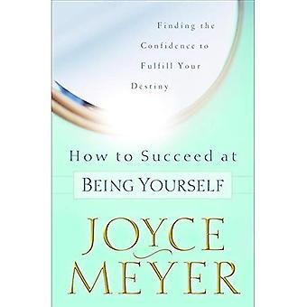How to Succeed at Being Yourself: Finding the Confidence to Fullfill Your Destiny