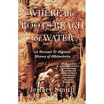 Where the Roots Reach for Water A Personal & Natural History of Melancholia