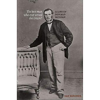 Le meilleur homme qui ait jamais servi la Couronne?: une vie de Donald McLean