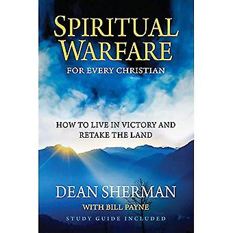 Spiritual Warfare for Every Christian: How to Live in Victory and Re-take the Land (From Dean Sherman)