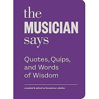 The Musician Says (Quotes, Quips and Words of Wisdom)