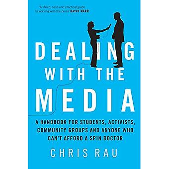 Dealing With the Media: A Handbook for Students, Activists, Community Groups and Anyone Who Cant Afford a Spin Doctor