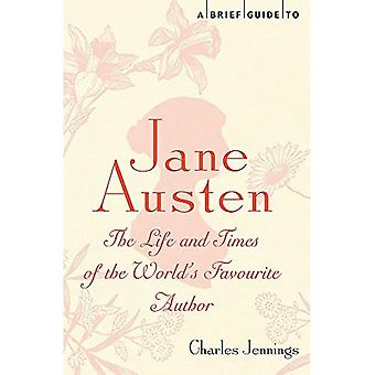 A Brief Guide to Jane Austen: The Life and Times of the World's Favourite Author (Brief Histories)