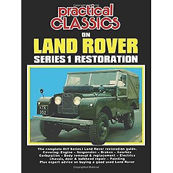 Practical Classics on Land Rover Series 1 Restoration: The Complete DIY Series 1 Land Rover Restoration Guide (Practical Classics) [Illustrated]