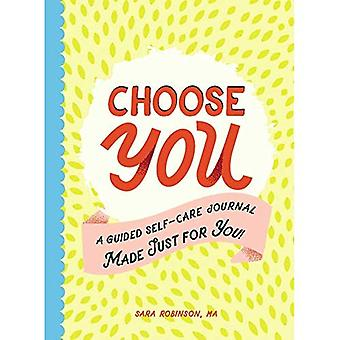 Choose You: A Guided Self-Care Journal Made Just� for You!