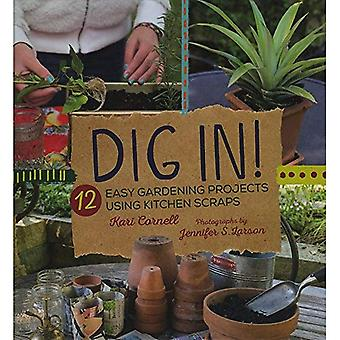 Dig In!: 12 Easy Gardening� Projects Using Kitchen Scraps