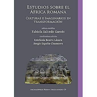 Estudios sobre el Africa romana: Culturas e Imaginarios en transformacion (Archaeopress Roman Archaeology)