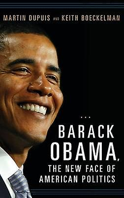 Barack Obama the New Face of American Politics by Dupuis & Martin