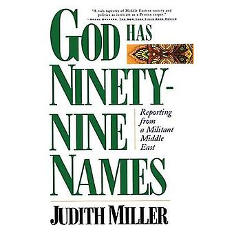 God Has NinetyNine Names Reporting from a Militant Middle East by Miller & Judith