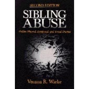Sibling Abuse Hidden Physical Emotional and Sexual Trauma by Wiehe & Vernon R.
