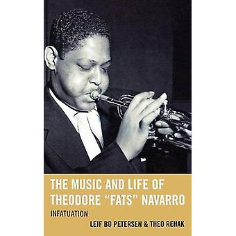 Music and Life of Theodore Fats Navarro Infatuation by Petersen & Leif Bo