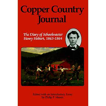 Copper Country Journal The Diary of Schoolmaster Henry Hobart 18631864 by Hobart & Henry
