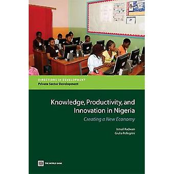 Knowledge Productivity and Innovation in Nigeria Creating a New Economy by Radwan & Ismail