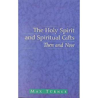 The Holy Spirit and Spiritual Gifts by Turner & Max