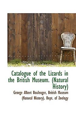 Catalogue of the Lizards in the British Museum. Natural History by British Museum Natural History. Dept.