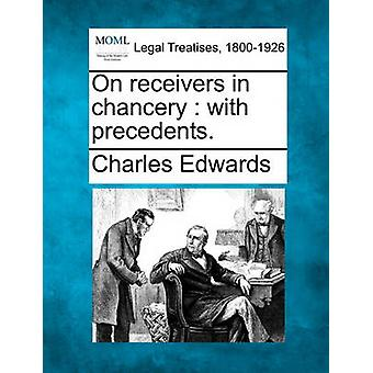 On Receivers in Chancery With Precedents. by Edwards & Charles & Et