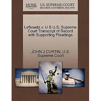Lefkowitz v. U S U.S. Supreme Court Transcript of Record with Supporting Pleadings by CURTIN & JOHN J